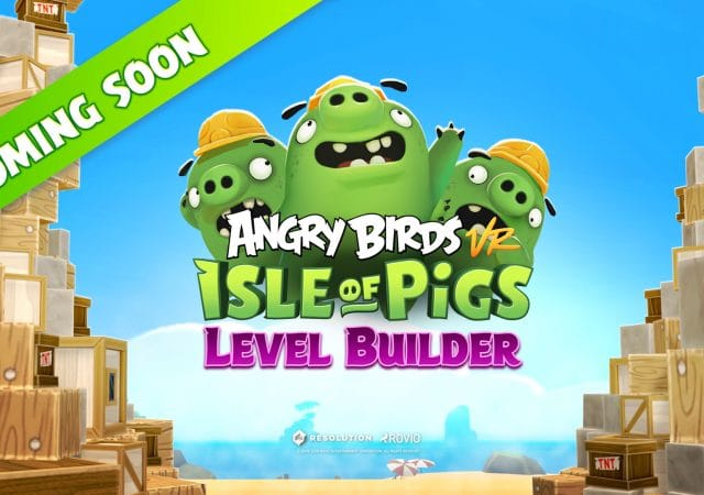 Angry Birds VR Isle of Pigs - LEVEL BUILDER 'Coming Soon' Image